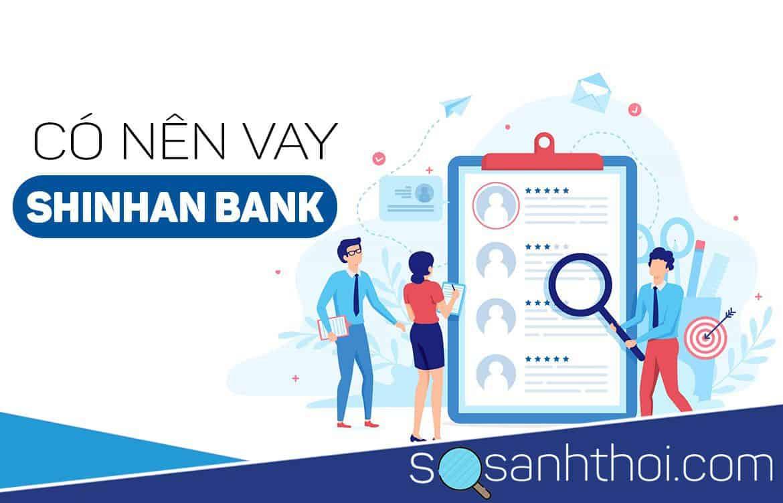 CÓ NÊN VAY NGÂN HÀNG SHINHAN BANK