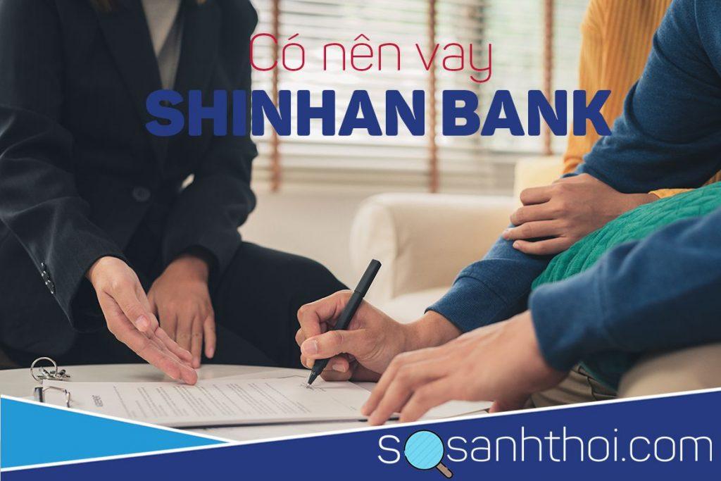 Nhận xét chung, có nên vay tín chấp ngân hàng Shinhan Bank hay không?