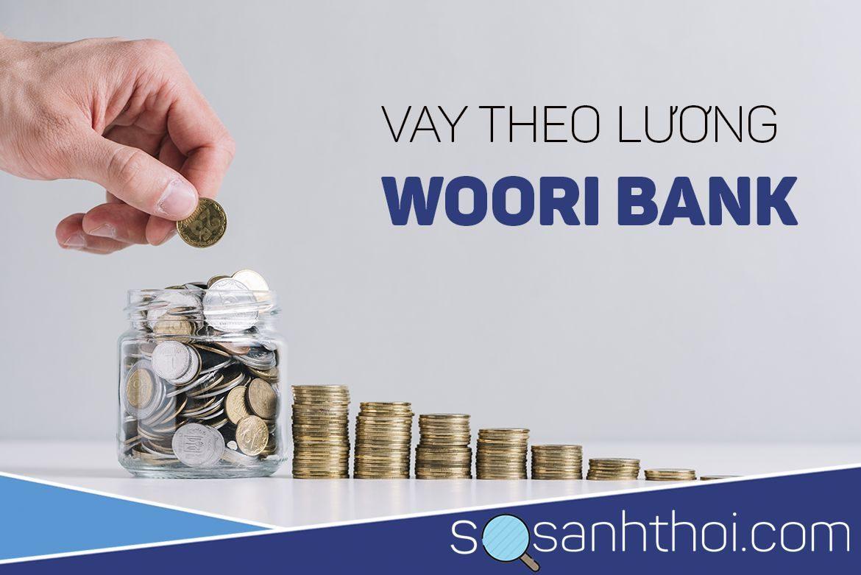 VAY THEO LƯƠNG NGÂN HÀNG WOORI BANK