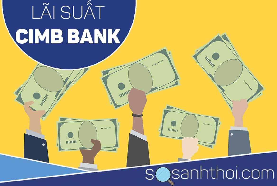 Chi Tiết Bảng Lãi Suất Vay Ngân Hàng CIMB Bank Đang Áp Dụng