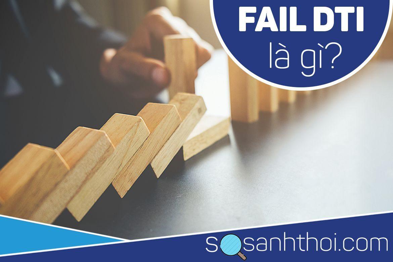 Định nghĩa Fail DTI là gì?