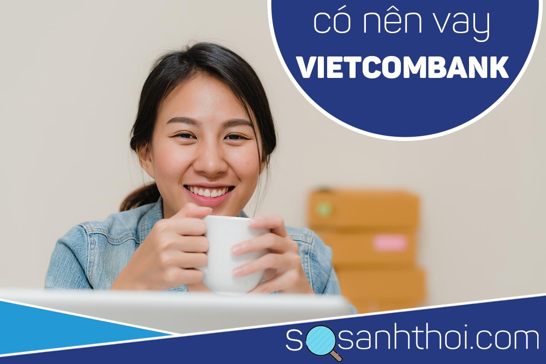 Có Nên Vay Tín Chấp Vietcombank