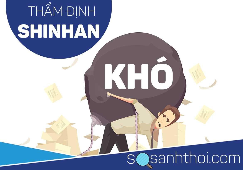 tại sao Shinhan bank thẩm định khó