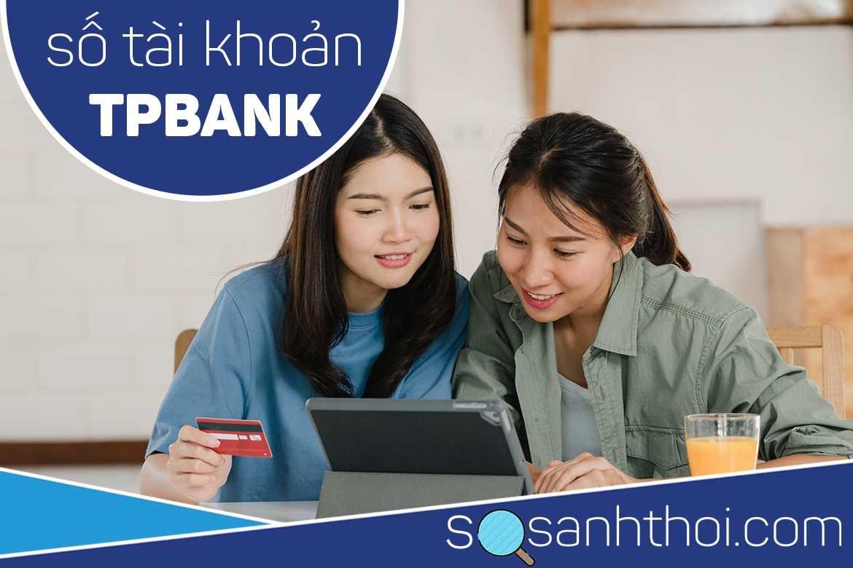 Số Tài Khoản Ngân Hàng TPBank Có Bao Nhiêu Số?