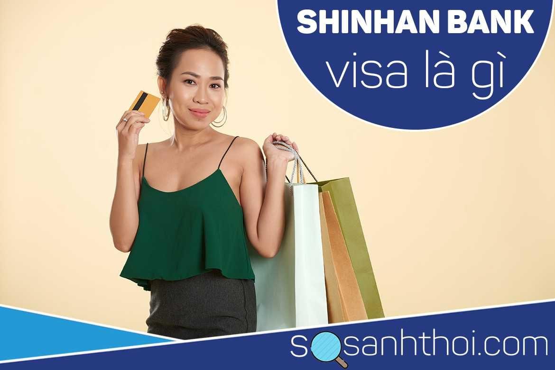 Thẻ Visa Shinhan Bank là gì?